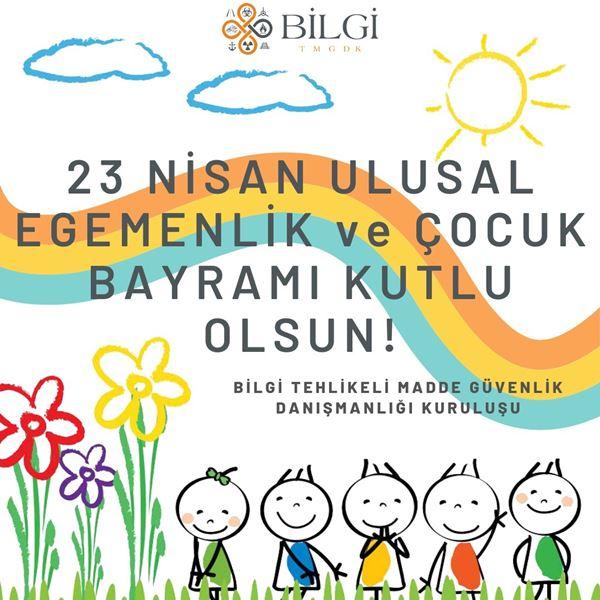 23 Nisan Ulusal Egemenlik ve Çocuk Bayramı Kutlu Olsun! Bilgi Tmgd.