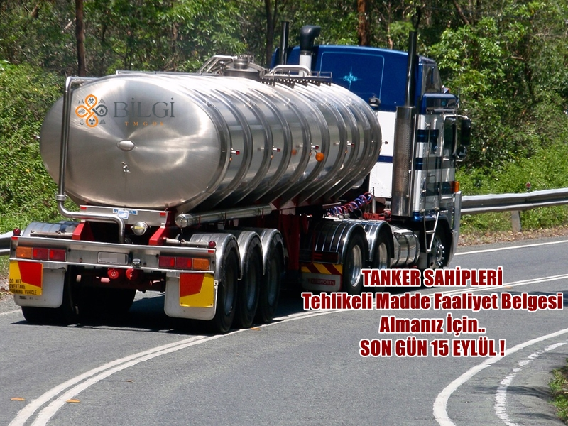 Tanker Sahipleri ve Nakliyecilerin Tehlikeli Madde Faaliyet Belgesi Alması Gerekmektedir. TMFB İşlemleriniz için Son Gün 15 Eylül 2019.